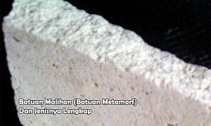 Batuan Malihan (Batuan Metamorf) Dan Jenisnya Lengkap