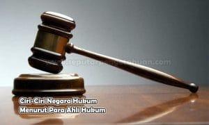 Ciri-Ciri Negara Hukum Menurut Para Ahli Hukum