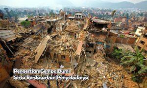 Pengertian Gempa Bumi Serta Berdasarkan Penyebabnya