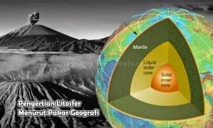 Pengertian Litosfer Menurut Pakar Geografi