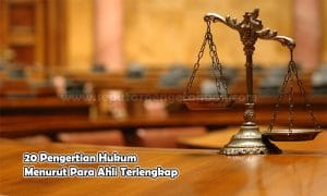 20 Pengertian Hukum Menurut Para Ahli Terlengkap