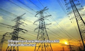11 Pengertian Energi Menurut Para Ahli & Macam Bentuknya