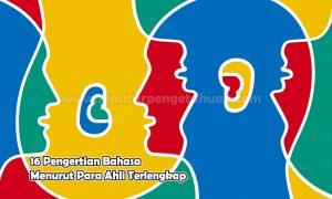 16 Pengertian Bahasa Menurut Para Ahli Terlengkap