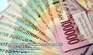 7 Pengertian Uang Menurut Para Ahli & Fungsinya Lengkap