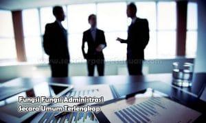 Fungsi Fungsi Administrasi Secara Umum Terlengkap
