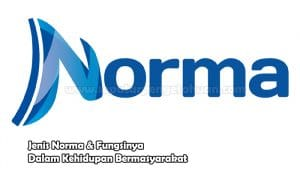 Jenis Norma & Fungsinya Dalam Kehidupan Bermasyarakat