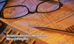 Pengertian Akuntansi Manajemen Menurut Para Ahli