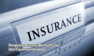 Pengertian Asuransi Berikut Fungsi Dan Tujuannya Lengkap