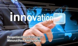 Pengertian Dan 4 Ciri Inovasi Menurut Para Ahli Lengkap