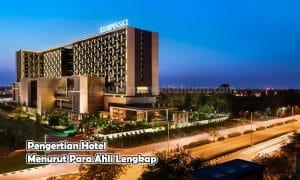 Pengertian Hotel Menurut Para Ahli Lengkap