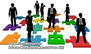 Pengertian Manajemen & Dasar Manajemen Menurut Para Ahli