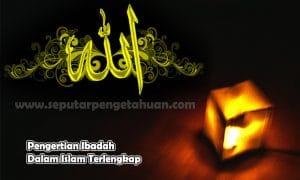 Pengertian Ibadah Dalam Islam Terlengkap