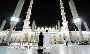 Syarat Ibadah Haji, Rukun Dan Wajib Haji Lengkap