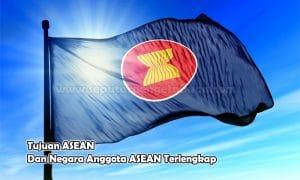 Tujuan ASEAN Dan Negara Anggota ASEAN Terlengkap