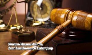 Macam-Macam Hukum Dan Penjelasannya Terlengkap