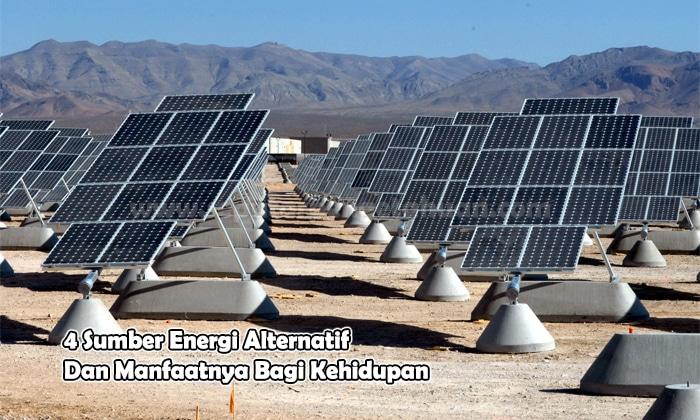 4 Sumber Energi Alternatif Dan Manfaatnya Bagi Kehidupan