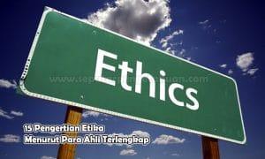 15 Pengertian Etika Menurut Para Ahli Terlengkap