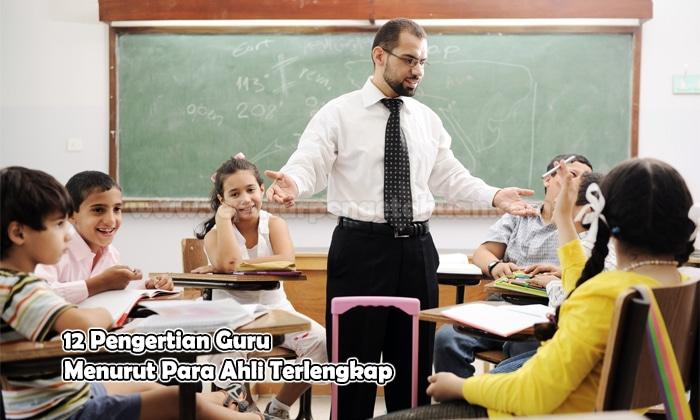 12 Pengertian Guru Menurut Para Ahli Pembahasan Lengkap