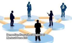 Pengertian Komunikasi Organisasi Menurut Para Ahli