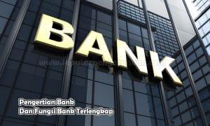 Pengertian Bank Dan Fungsi Bank Terlengkap