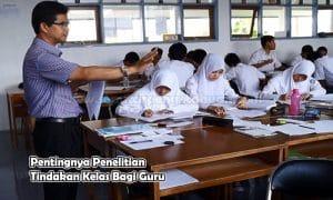 Pentingnya Penelitian Tindakan Kelas Bagi Guru