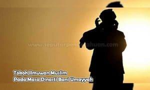 Tokoh Ilmuwan Muslim Pada Masa Dinasti Bani Umayyah
