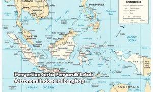 Pengertian Serta Pengaruh Letak Astronomi Indonesai Lengkap
