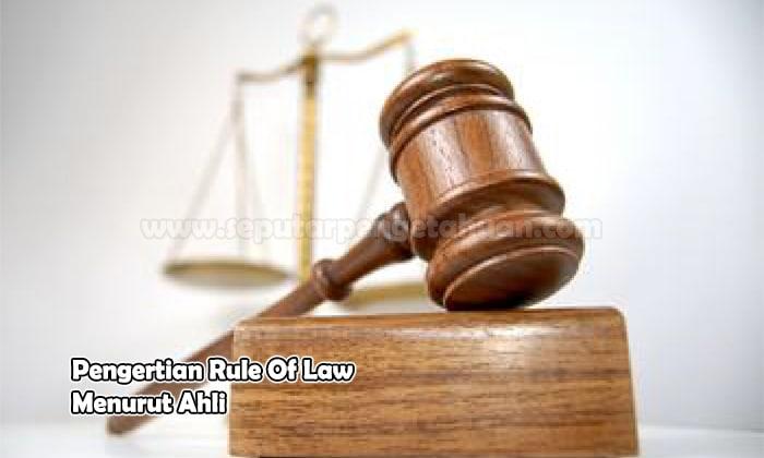 Pengertian Rule Of Law Menurut Ahli Pembahasan Lengkap