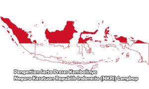 Pengertian Serta Proses Kembalinya Negara Kesatuan Republik Indonesia (NKRI) Lengkap