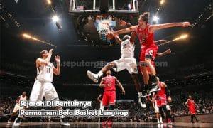 Sejarah Di Bentuknya Permainan Bola Basket Lengkap