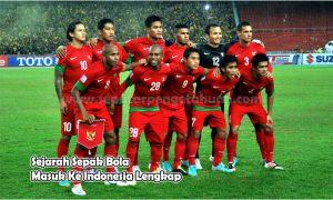 Sejarah Sepak Bola Masuk Ke Indonesia Lengkap
