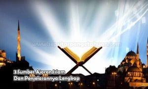 3 Sumber Ajaran Islam Dan Penjelasannya Lengkap