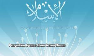 Pengertian Agama Islam Secara Umum