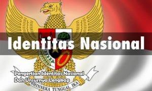 Pengertian Identitas Nasional Dan Unsurnya Lengkap