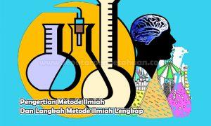 Pengertian Metode Ilmiah Dan Langkah Metode Ilmiah Lengkap