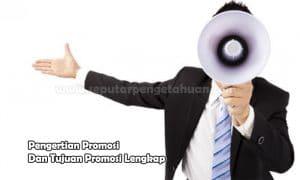 Pengertian Promosi Dan Tujuan Promosi Lengkap