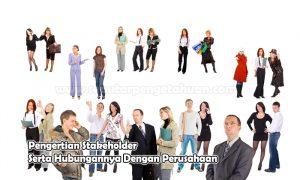 Pengertian Stakeholder Serta Hubungannya Dengan Perusahaan