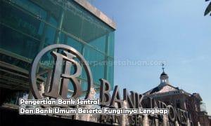 Pengertian Bank Sentral Dan Bank Umum Beserta Fungsinya Lengkap