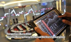 Pengertian Bursa Efek Beserta Barang Yang Di Perjual Belikannya Lengkap