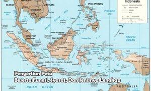 Pengertian Peta Beserta Fungsi, Syarat, Dan Jenisnya Lengkap