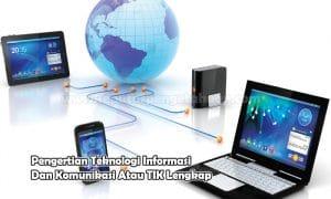 Pengertian Teknologi Informasi Dan Komunikasi Atau TIK Lengkap