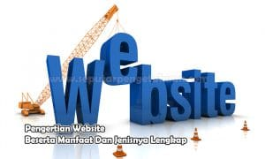Pengertian Website Beserta Manfaat Dan Jenisnya Lengkap