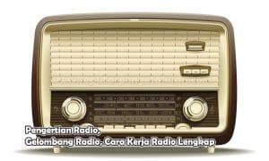 Pengertian Radio, Gelombang Radio, Cara Kerja Radio Lengkap