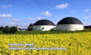 Pengertian Biogas, Kelebihan Dan Kekurangannya Lengkap