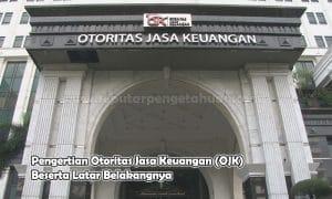 Pengertian Otoritas Jasa Keuangan (OJK) Beserta Latar Belakangnya