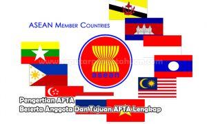 Pengertian AFTA Beserta Anggota Dan Tujuan AFTA Lengkap