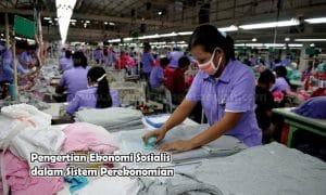 Pengertian Ekonomi Sosialis dalam Sistem Perekonomian