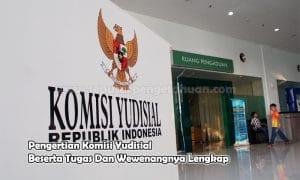 Pengertian Komisi Yudisial Beserta Tugas Dan Wewenangnya Lengkap