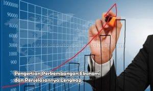 Pengertian Perkembangan Ekonomi dan Penjelasannya Lengkap
