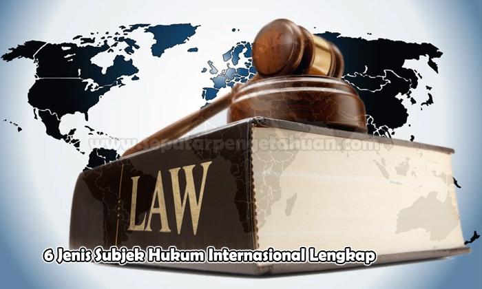 6 Jenis Subjek Hukum Internasional Lengkap